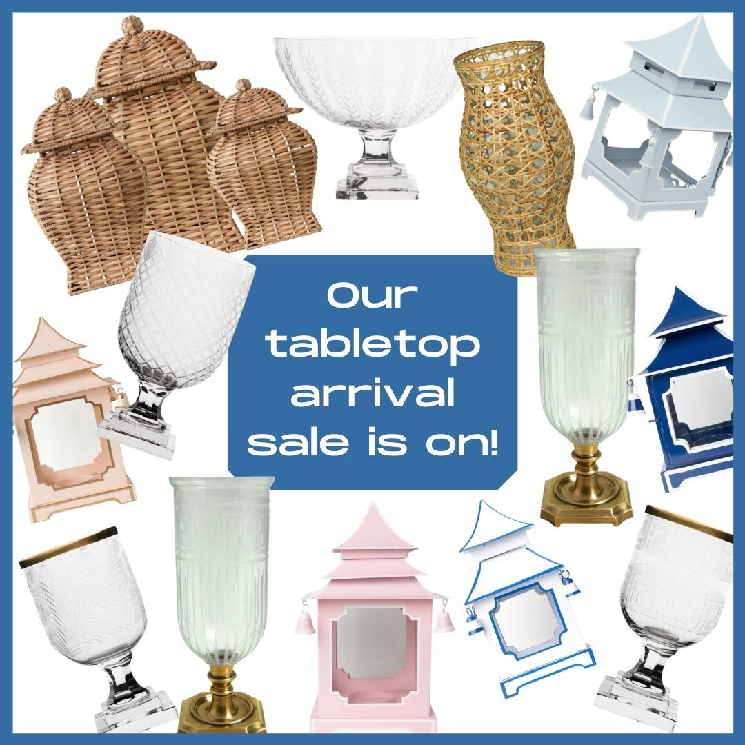 OUR TABLETOP ARRIVAL SALE IS ON!