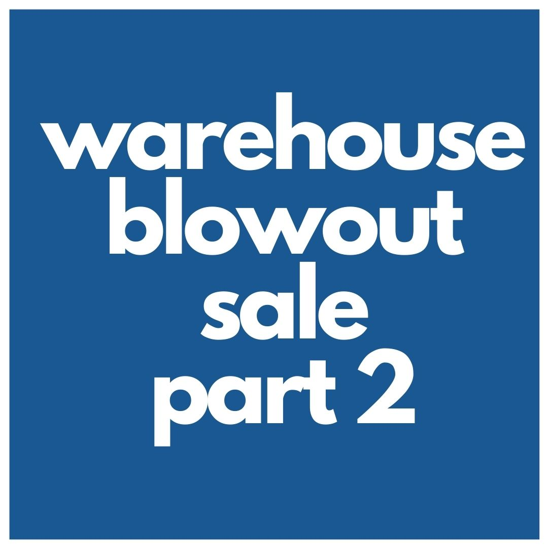 Warehouse blowout sale part 2 is on!